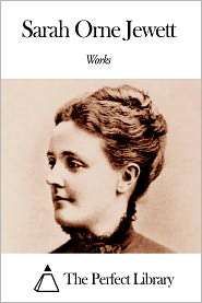 Sarah Orne Jewett - Works of Sarah Orne Jewett