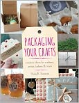 Book Cover Image. Title: Packaging Your Crafts:  Creative Ideas for Crafters, Artists, Bakers, & More, Author: by Viola E. Sutanto