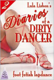 Lula Lisbon - Lula Lisbon's Diaries of a Dirty Dancer: 2: Foot Fetish Lapdance (Femdom Stripper Shoe Worship Erotica)