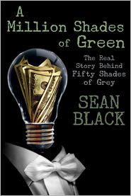 Sean Black - A Million Shades of Green: The Real Story Behind Fifty Shades of Grey