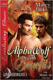 Marcy Jacks - Alpha Wolf with Benefits [Luna Werewolves 5] (Siren Publishing Everlasting Classic ManLove)