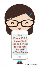 Scott La Counte - 65+ iPhone iOS 7 Quick-Start Tips and Tricks to Get You Started with Your Phone (For iPhone 4 / 4S, iPhone 5 / 5s / 5c with iOS