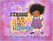 Kelly A. Abel (Illustrator) Frank E. Edwards IV - Jupiter Strong and The Hairy Hippos (Book 2 of The Jupiter Strong Series)