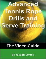 Joseph Correa - Advanced Tennis Rope Drills and Serve Training: The Video Guide