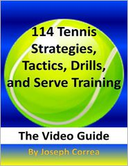 Joseph Correa - 114 Tennis Strategies, Tactics, Drills, and Serve Training: The Video Guide