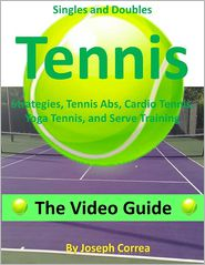 Joseph Correa - Singles and Doubles Tennis Strategies, Tennis Abs, Cardio Tennis, Yoga Tennis, and Serve Training: The Video Guide