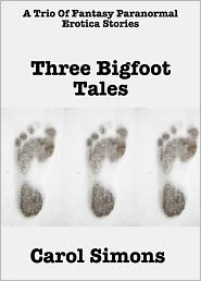 Carol Simons Susan Hart - Three Bigfoot Tales (A Trio Of Erotic Fantasy Paranormal Stories)