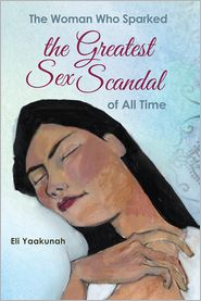Eli Yaakunah - The Woman Who Sparked the Greatest Sex Scandal of All Time