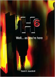 David C Jaundrell - H6 Well...as you're here