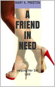 LM Langley (Editor) Mary K Preston - A Friend in Need (Helping Her Get Laid)