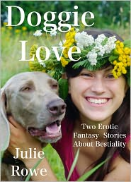 Julie Rowe - Doggie Love: A Pair Of Erotic Fantasies About Bestiality