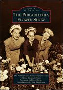 The Philadelphia Flower Show, Pennsylvania (Images of America Series)