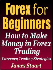 James Stuart - Forex for Beginners: How to Make Money in Forex Trading (Currency Trading Strategies)