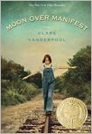 Book Cover Image. Title: Moon Over Manifest, Author: by Clare Vanderpool
