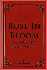 """Louisa May Alcott - Rose In Bloom A Sequel to """"Eight Cousins"""""""