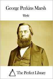George Perkins Marsh - Works of George Perkins Marsh