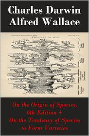 """Charles Darwin  Alfred Wallace - On the Origin of Species, 6th Edition + On the Tendency of Species to Form Varieties (The Original Scientific Text leading to """"On the Origin of Species"""")"""