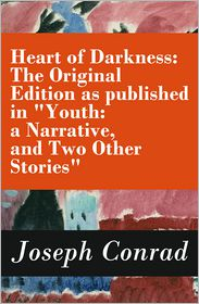 """Joseph Conrad - Heart of Darkness: The Original Edition as published in """"Youth: a Narrative, and Two Other Stories"""" (Includes the Author's Note + Youth: a Narrative + Heart of Darkness + The End of the Tether)"""