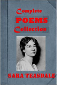 Sara Teasdale - Sara Teasdale Poems Song Collection - Flame and Shadow I Shall Not Care Rivers to the Sea Helen of Troy and other Poems Love Son