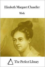 Elizabeth Margaret Chandler - Works of Elizabeth Margaret Chandler