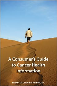 LLC HealthCare Consumer Advisors - A Consumer's Guide to Cancer Health Information