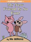 My New Friend Is So Fun! (An Elephant and Piggie Book) by Mo Willems: Book Cover