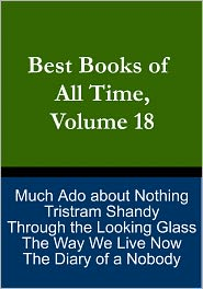 Chris Christopher (Editor) - Best Books of All Time, Volume 18: Much Ado about Nothing, Tristram Shandy, The Way We Live Now, Through the Looking Glass, The