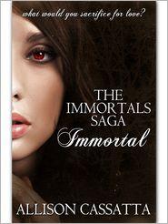 Allison Cassatta - The Immortals Saga: Immortal