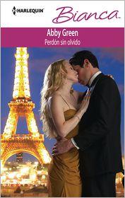Abby Green - Perdón sin olvido (Forgiven but not Forgotten?) (Harlequin Bianca Series)