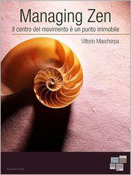 Vittorio Mascherpa - Managing Zen: Il centro del movimento è un punto immobile