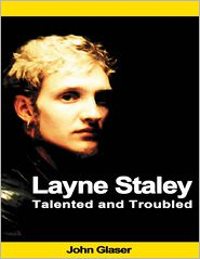 John Glaser - Layne Staley: Talented and Troubled
