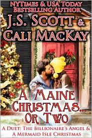 Cali MacKay J. S. Scott - A Maine Christmas...Or Two: A Duet (The Billionaire's Angel & A Mermaid Isle Christmas)