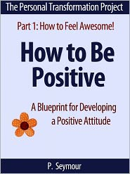 P. Seymour - How to Be Positive: A Blueprint for Developing a Positive Attitude