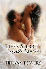 Tiffany Towers - Tiff's Short Erotic Tales Vol 1