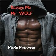 Marlo Peterson - Ravage Me, Mr. Wolf (Werewolf Erotic Romance)