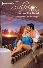 Jacqueline Baird - O regresso de uma esposa