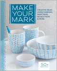 Book Cover Image. Title: Make Your Mark:  Creative Ideas Using Markers, Paint Pens, Bleach Pens & More, Author: by Lark Books