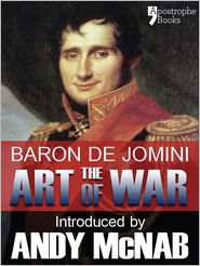 Baron Antoine Henri De Jomini  Andy McNab - The Art of War - an Andy McNab War Classic: The beautifully reproduced fully illustrated 1910 edition, with bonus material