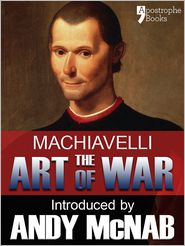 Niccolò Machiavelli  Andy McNab - The Art of War - an Andy McNab War Classic: The beautifully reproduced illustrated 1882 edition, with introductions by Andy McNab and Henry Cust. M. P.