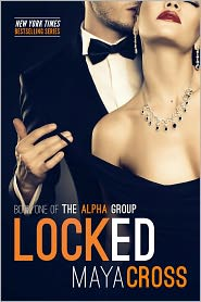 Maya Cross - Locked (The Alpha Group Trilogy, #1)