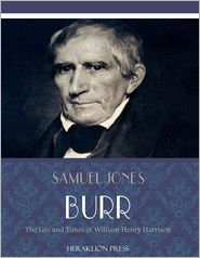 Samuel Jones Burr - The Life and Times of William Henry Harrison