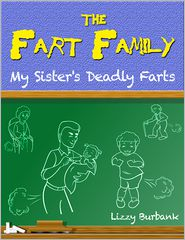 Lizzy Burbank - Fart Family: My Sister's Deadly Farts