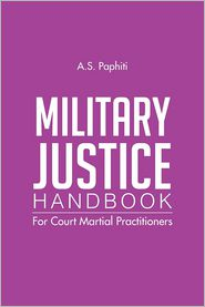 Military Justice Handbook: For Court Martial Practitioners