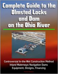 Progressive Management - Complete Guide to the Olmsted Locks and Dam on the Ohio River: Controversial In-the-Wet Construction Method, Inland Waterways Na