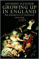 Growing Up in England:  The Experience of Childhood  1600-1914  by Anthony Fletcher (June 2008) read more