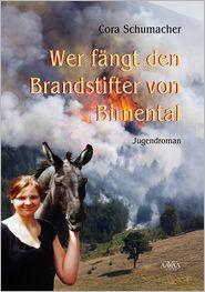 Cora Schumacher - Wer fängt den Brandstifter von Birnental