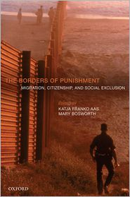 Mary Bosworth  Katja Franko Aas - The Borders of Punishment: Migration, Citizenship, and Social Exclusion