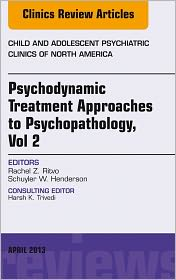 Schuyler W. Henderson  Rachel Z Ritvo - Psychodynamic Treatment Approaches to Psychopathology, vol 2, An Issue of Child and Adolescent Psychiatric Clinics of North America,