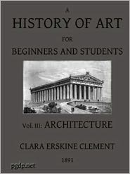 Clara Erskine Clement Waters - A History of Art for Beginners and Students (Illustrated)