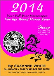 Suzanne White - 2014 SHEEP/GOAT Your Full Year Horoscopes For The Wood Horse Year (SUZANNE WHITE'S 2014 HORSE YEAR BITTY BOOKS, #8)